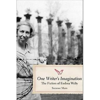 One Writer's Imagination - The Fiction of Eudora Welty by Suzanne Marr