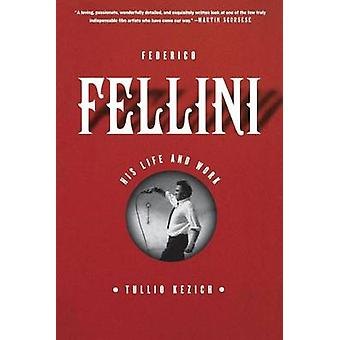 Federico Fellini - His Life and Work by Tullio Kezich - 9780865479616