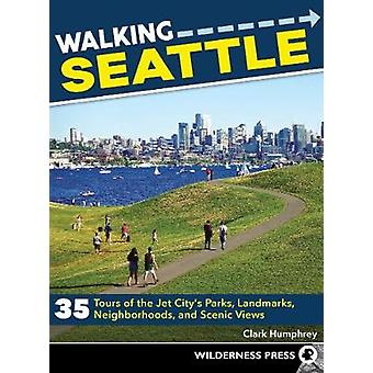 Walking Seattle - 35 Tours of the Jet City's Parks - Landmarks - Neigh
