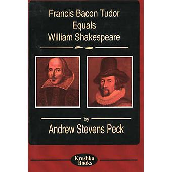 Francis Bacon Tudor Equals William Shakespeare by Andrew Stevens Peck