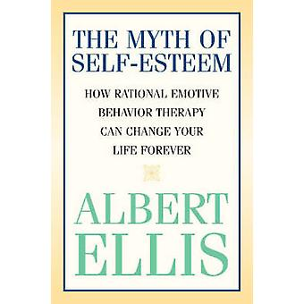 The Myth of Self-esteem - How Rational Emotive Behavior Therapy Can Ch