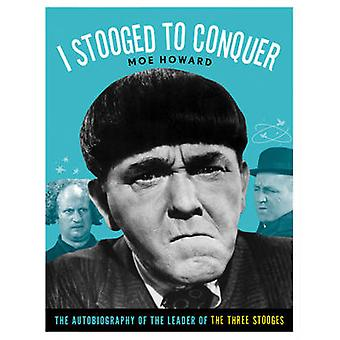 I Stooged to Conquer - The Autobiography of the Leader of the Three St