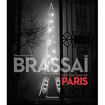 Brassai - Paris - For the Love of Paris by Gilberte Brassai - Agnes de