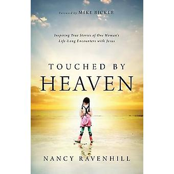 Touched by Heaven  Inspiring True Stories of One Womans Lifelong Encounters with Jesus by Nancy Ravenhill & Foreword by Mike Bickle