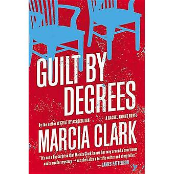 Guilt by Degrees by Marcia Clark - 9780316199766 Book