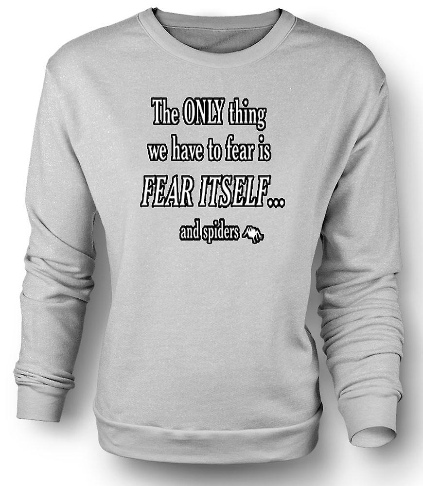 Mens Sweatshirt The only Thing we have to fear is Fear itself & Spiders