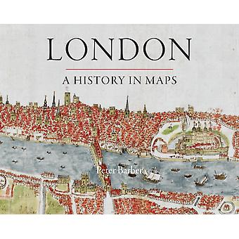 London: A History in Maps (Hardcover) by Barber Peter