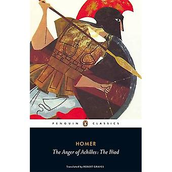 The Anger of Achilles - The Iliad by Homer - Robert Graves - 978014045