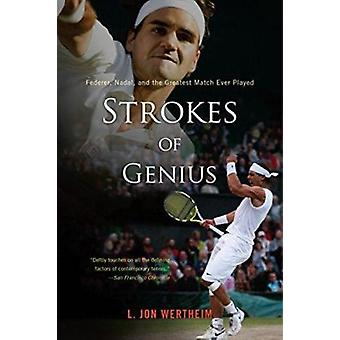 Strokes of Genius - Federer - Nadal - and the Greatest Match Ever Play