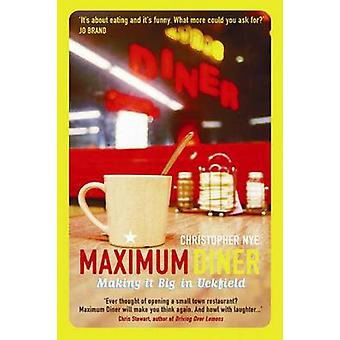 Maximum Diner - Making it Big in Uckfield by Christopher Nye - 9780954