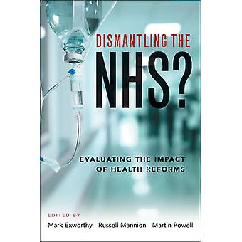 Dismantling the NHS? - Evaluating the Impact of Health Reforms by Mark