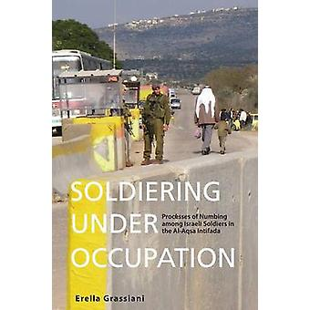 Soldiering Under Occupation - Processes of Numbing Among Israeli Soldi