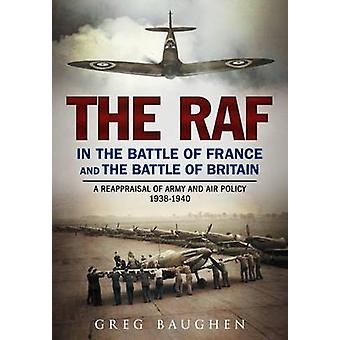 The RAF in the Battle of France and the Battle of Britain - A Reapprai