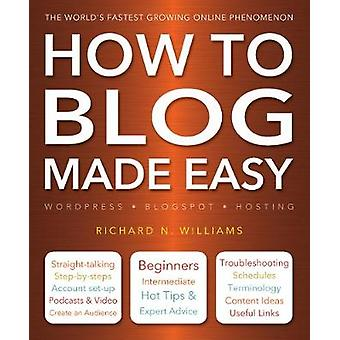 How to Blog Made Easy (New edition) by Richard Williams - 97817836123