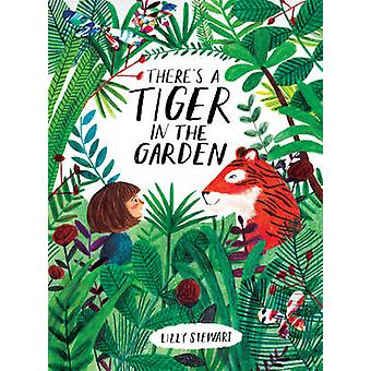 There's a Tiger in the Garden by Lizzy Stewart - 9781847808073 Book