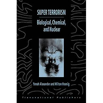 Super Terrorism - Biological - Chemical and Nuclear by Yonah Alexander