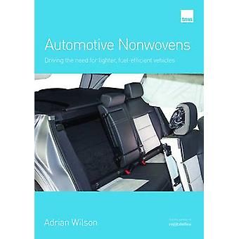 Automotive Nonwovens  Driving the need for lighter fuelefficient vehicles by Adrian Wilson & Edited by Geoff Fisher