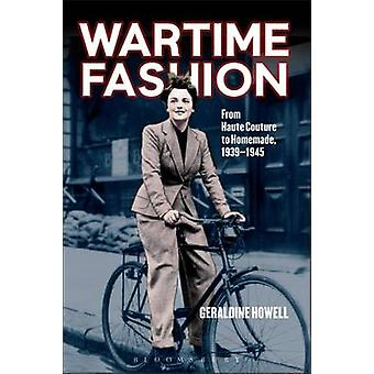 Wartime Fashion - From Haute Couture to Homemade - 1939-1945 by Gerald