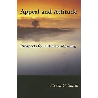 Appeal and Attitude - Prospects for Ultimate Meaning by Steven G. Smit
