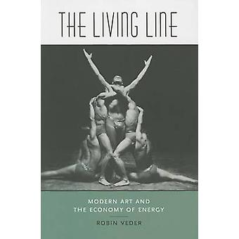 The Living Line - Modern Art and the Economy of Energy by Robin Veder