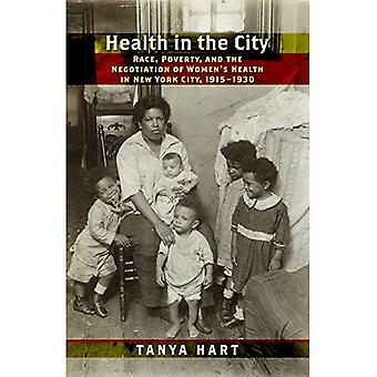 Health in the City: Race, Poverty, and the Negotiation of Women's Health in New York City, 1915-1930 (Culture,...