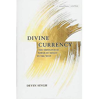 Göttliche Währung: Die theologische Macht des Geldes im Westen (kulturelles Gedächtnis in der Gegenwart)