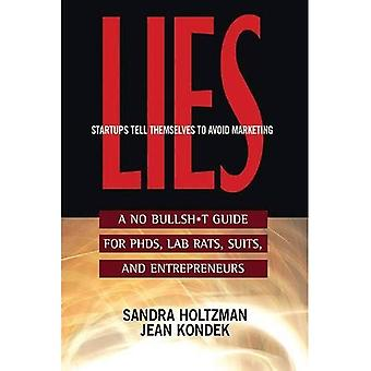 Lies Start-Ups Tell Themselves to Avoid Marketing: A No Bullsh*t Guide for PH.D.S, Lab Rats, Suits, and Entrepreneurs