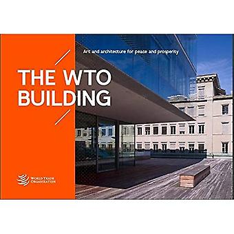 The WTO Building: Art and Architecture at the Centre William Rappard