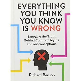 Tout ce que vous pense que vous savez est faux: exposer la vérité derrière les mythes courants et idées fausses