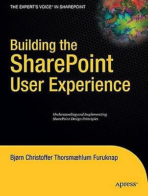 Building the SharePoint User Experience by Furuknap & Bjorn Christoffer Thorsmaehlum