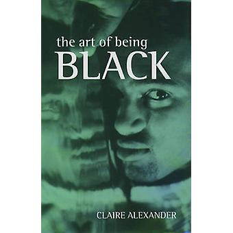 The Art of Being Black The Creation of Black British Youth Identities by Alexander & Claire E.