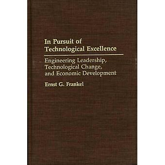In Pursuit of Technological Excellence Engineering Leadership Technological Change and Economic Development by Frankel & Ernst G. & Professor