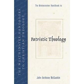 Westminster Handbook to Patristic Theology by McGuckin & John Anthony