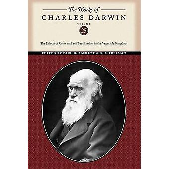The Works of Charles Darwin Volume 25 The Effects of Cross and Self Fertilization in the Vegetable Kingdom by Darwin & Charles