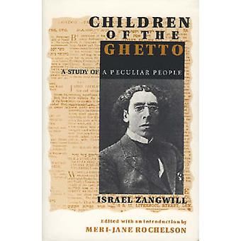 Children of the Ghetto A Study of a Peculiar People by Zangwill & Israel