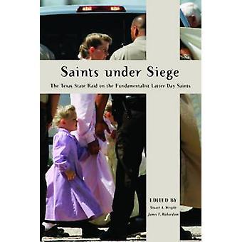 Saints Under Siege The Texas State Raid on the Fundamentalist Latter Day Saints by Wright & Stuart A.