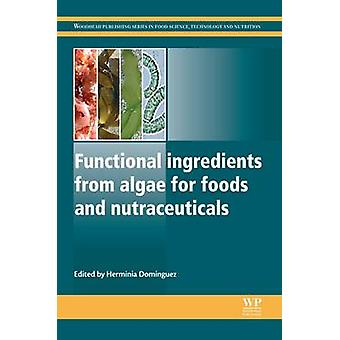 Functional Ingredients from Algae for Foods and Nutraceuticals by Dominguez & Herminia