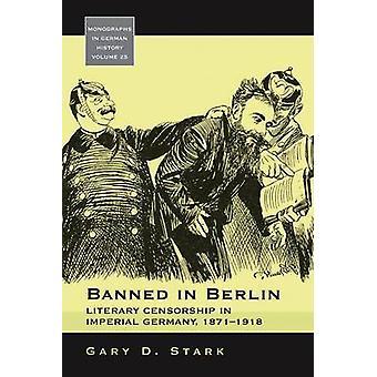 Förbjudna i Berlin litterär censur i kejserliga Tyskland 18711918 av Stark & Gary D.