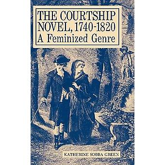 The Courtship Novel 17401820 A Feminized Genre by Green & Katherine Sobba