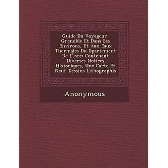 Guida Du Voyageur Grenoble Et Dans Ses dintorni Et Aux Eaux Thermales Du D Partement de LIs Re Contenant Diverses Notices Historiques Une Carte Et da Anonymous