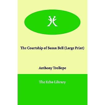 The Courtship of Susan Bell by Trollope & Anthony & Ed