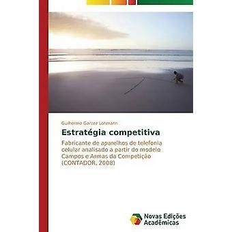 Estratgia competitiva by Garcez Lohmann Guilherme