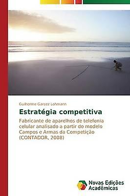 Estratgia competitiva by Garcez LohhomHommes Guilherme