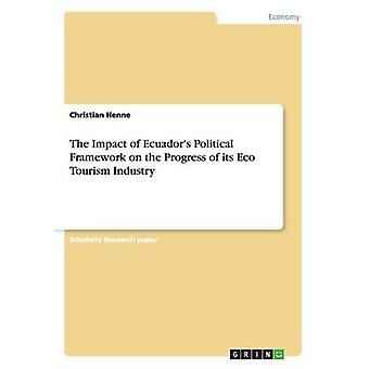 The Impact of Ecuadors Political Framework on the Progress of its Eco Tourism Industry by Henne & Christian