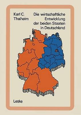 Die wirtschaftliche Entwicklung der beiden Staaten in Deutschland  Tatsachen und Zahlen by Thalheim & Karl C.