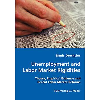 Unemployment and Labor Market Rigidities  Theory Empirical Evidence and Recent Labor Market Reforms by Drechsler & Denis