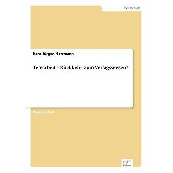 Telearbeit Rckkehr Zum Verlagswesen von Herrmann & HansJrgen