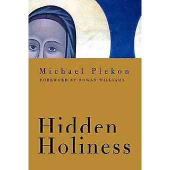 Hidden Holiness by Michael Plekon - Dr. Rowan Williams - 978026803893
