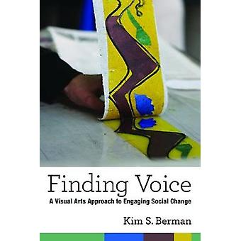 Finding Voice - A Visual Arts Approach to Engaging Social Change by Ki