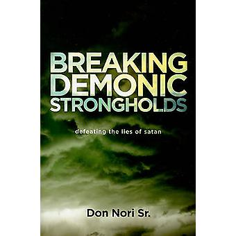 Breaking Demonic Strongholds - Defeating the Lies of Satan by Don Sr.
